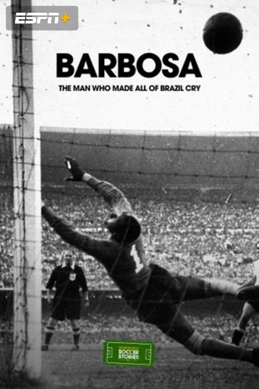 Barbosa: The Man Who Made All of Brazil Cry