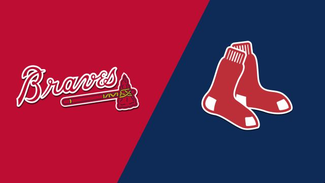 Atlanta Braves vs. Boston Red Sox