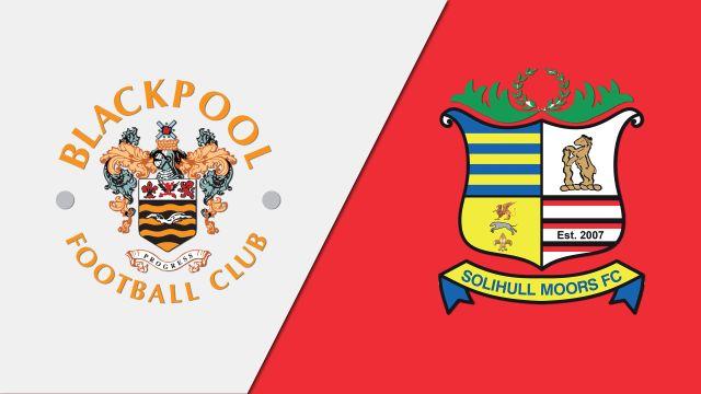 Blackpool vs. Solihull Moors (Round #2) (FA Cup)