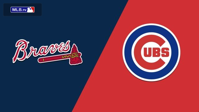 Atlanta Braves vs. Chicago Cubs