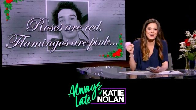 Wed, 2/13 - Always Late w/ Katie Nolan: Love & football