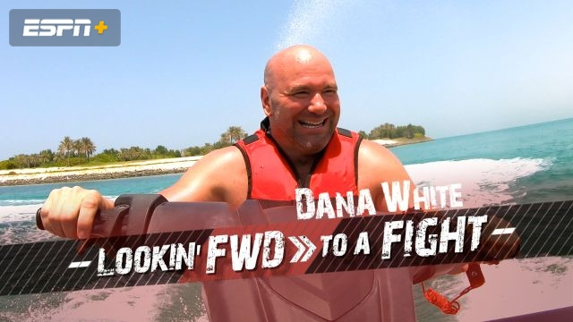 Dana White: Lookin' FWD to a Fight (Ep. 3)