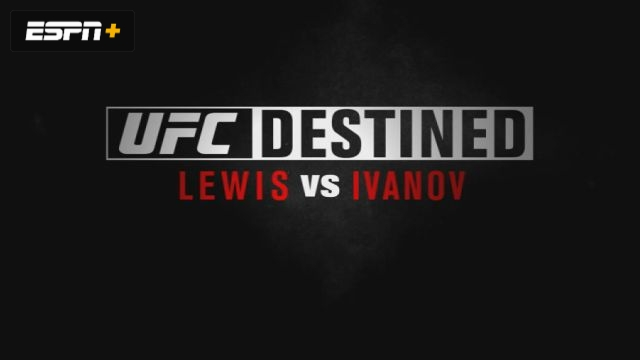 UFC Destined: Lewis vs. Ivanov (Part 1)