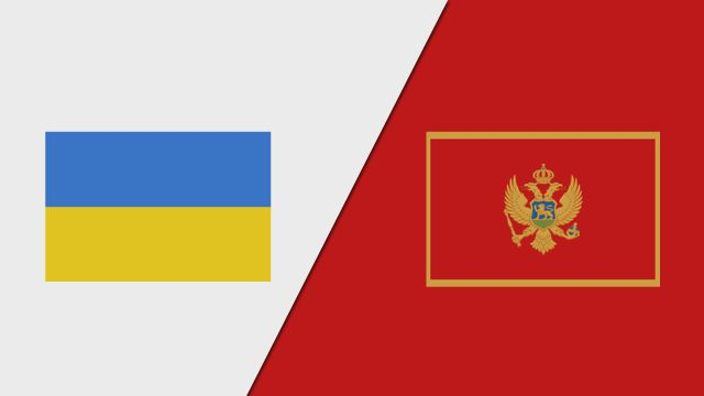 Ukraine vs. Montenegro