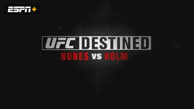 UFC Destined: Nunes vs Holm (Part 1)