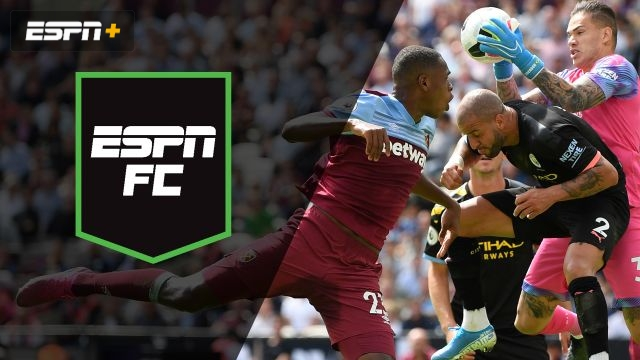 Sat, 8/10 - ESPN FC: City, West Ham clash in London