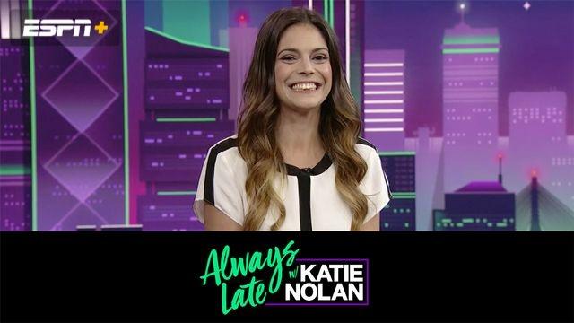 Wed, 9/5 - Always Late w/ Katie Nolan