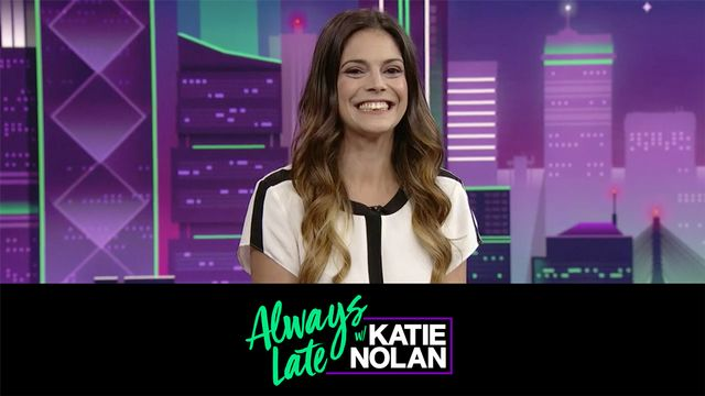 Wed, 9/5 - Always Late w/ Katie Nolan
