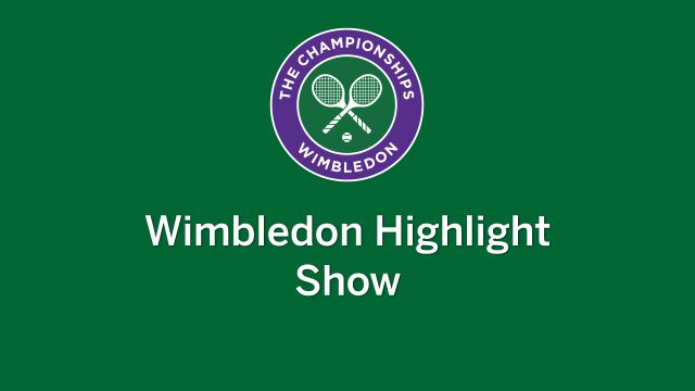 Tue, 7/10 - Wimbledon Highlight Show