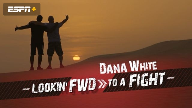 Dana White: Lookin' FWD to a Fight (Ep. 5)