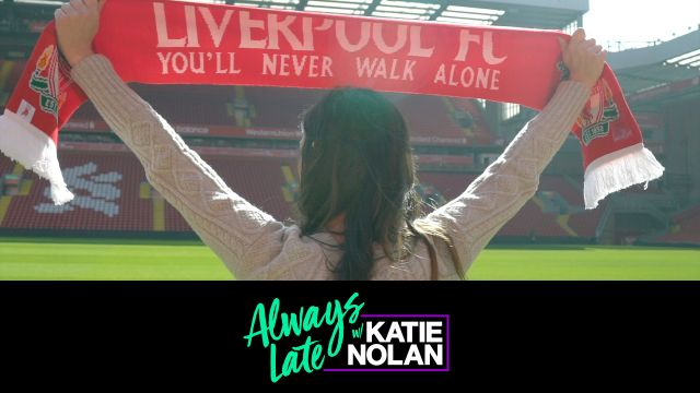 Wed, 4/3 - Always Late w/ Katie Nolan: Katie goes to Liverpool